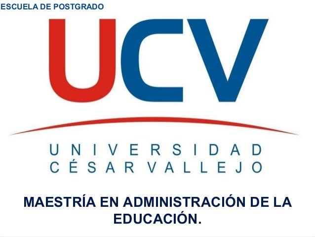 MAESTRÍA EN ADMINISTRACIÓN DE LA EDUCACIÓN. ESCUELA DE POSTGRADO