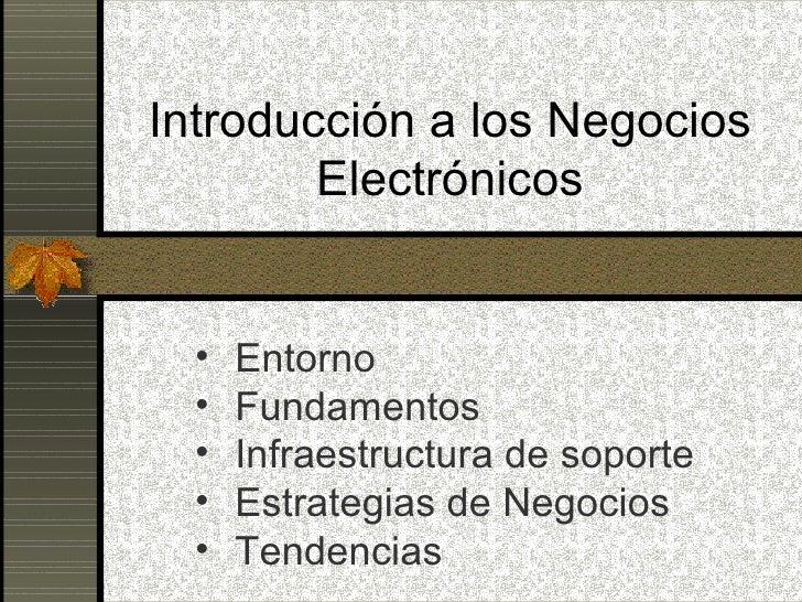 Introducción a los Negocios         Electrónicos     •   Entorno   •   Fundamentos   •   Infraestructura de soporte   •   ...
