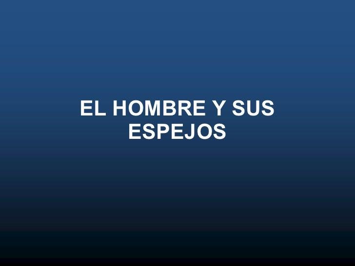 EL HOMBRE Y SUS ESPEJOS