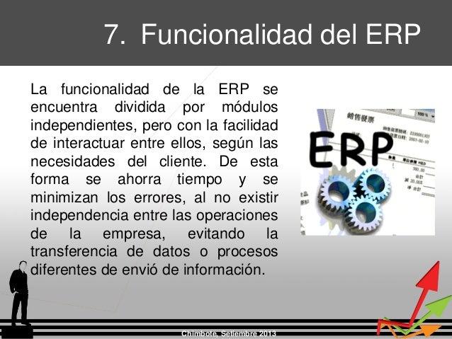La funcionalidad de la ERP se encuentra dividida por módulos independientes, pero con la facilidad de interactuar entre el...