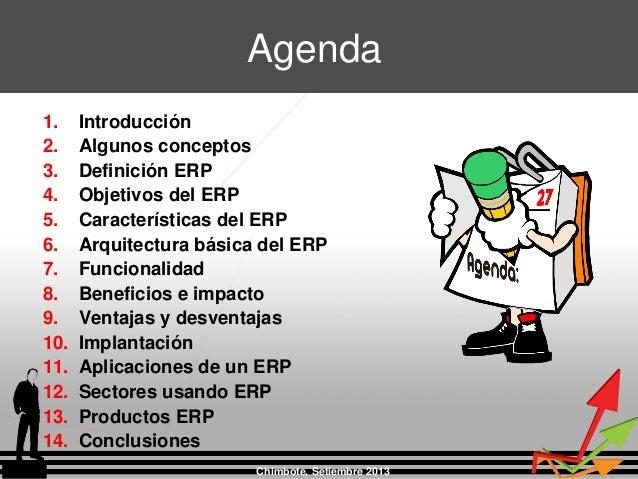 Agenda 1. Introducción 2. Algunos conceptos 3. Definición ERP 4. Objetivos del ERP 5. Características del ERP 6. Arquitect...