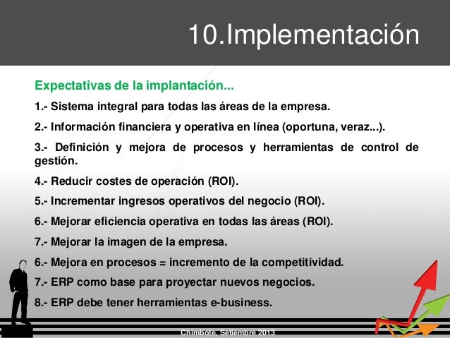 Chimbote, Setiembre 2013 10.Implementación Expectativas de la implantación... 1.- Sistema integral para todas las áreas de...