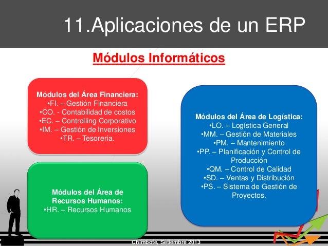 Chimbote, Setiembre 2013 11.Aplicaciones de un ERP Módulos del Área Financiera: •FI. – Gestión Financiera •CO. - Contabili...