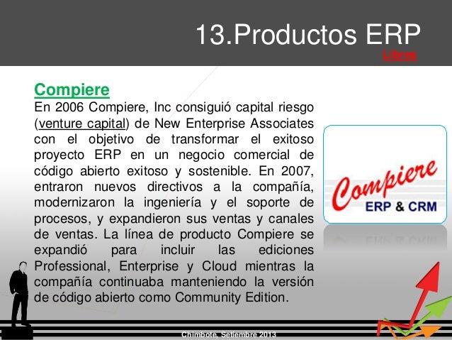 Chimbote, Setiembre 2013 13.Productos ERP Libres Compiere En 2006 Compiere, Inc consiguió capital riesgo (venture capital)...