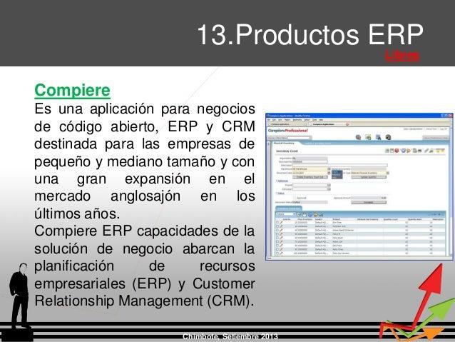 Chimbote, Setiembre 2013 13.Productos ERP Libres Compiere Es una aplicación para negocios de código abierto, ERP y CRM des...