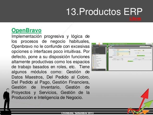 Chimbote, Setiembre 2013 13.Productos ERP Libres OpenBravo Implementación progresiva y lógica de los procesos de negocio h...