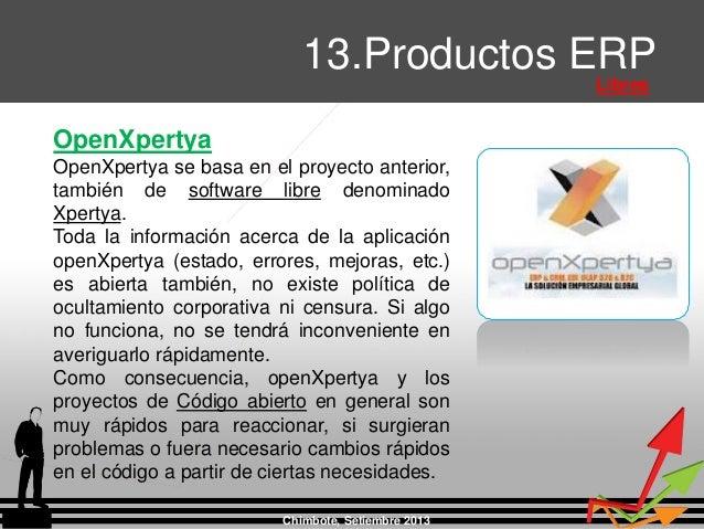 Chimbote, Setiembre 2013 13.Productos ERP Libres OpenXpertya OpenXpertya se basa en el proyecto anterior, también de softw...