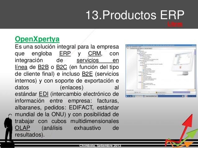 Chimbote, Setiembre 2013 13.Productos ERP Libres OpenXpertya Es una solución integral para la empresa que engloba ERP y CR...