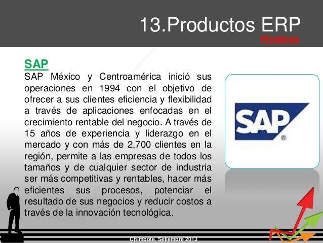 Chimbote, Setiembre 2013 13.Productos ERP Privativos SAP SAP México y Centroamérica inició sus operaciones en 1994 con el ...