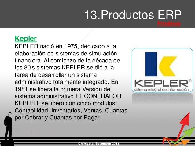 Chimbote, Setiembre 2013 13.Productos ERP Privativos Kepler KEPLER nació en 1975, dedicado a la elaboración de sistemas de...