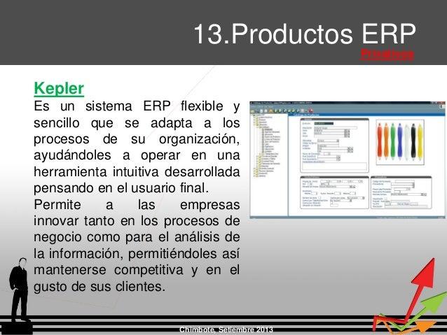 Chimbote, Setiembre 2013 13.Productos ERP Privativos Kepler Es un sistema ERP flexible y sencillo que se adapta a los proc...