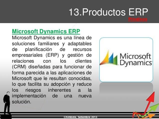 Chimbote, Setiembre 2013 13.Productos ERP Privativos Microsoft Dynamics ERP Microsoft Dynamics es una línea de soluciones ...