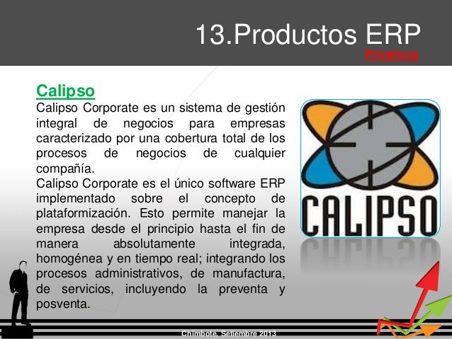 Chimbote, Setiembre 2013 13.Productos ERP Privativos Calipso Calipso Corporate es un sistema de gestión integral de negoci...
