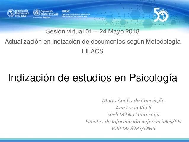 Sesión virtual 01 – 24 Mayo 2018 Actualización en indización de documentos según Metodología LILACS Indización de estudios...