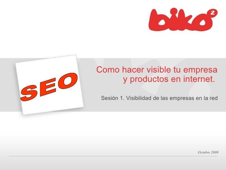 Como hacer visible tu empresa y productos en internet.  <ul><li>Sesión 1. Visibilidad de las empresas en la red </li></ul>...