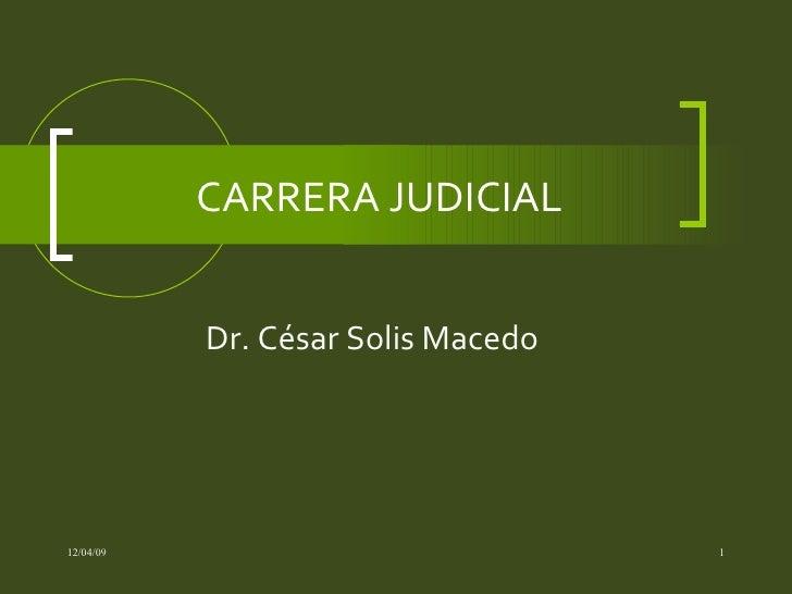 CARRERA JUDICIAL Dr. César Solis Macedo