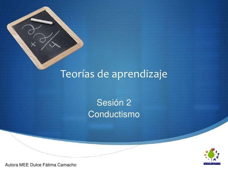 Teorías de aprendizaje<br />Sesión 2<br />Conductismo<br />