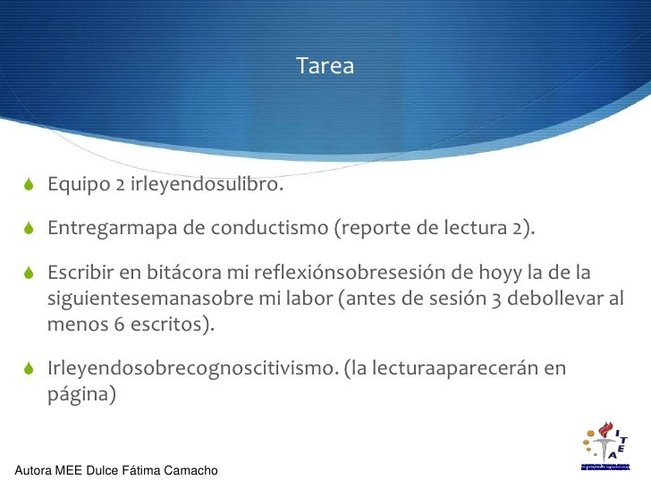 Tarea<br />Equipo 2 irleyendosulibro.<br />Entregarmapa de conductismo (reporte de lectura 2).<br />Escribir en bitácora m...