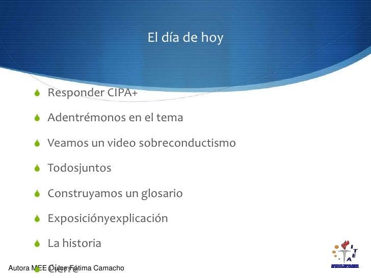 El día de hoy<br />Responder CIPA+<br />Adentrémonos en el tema<br />Veamos un video sobreconductismo<br />Todosjuntos<br ...