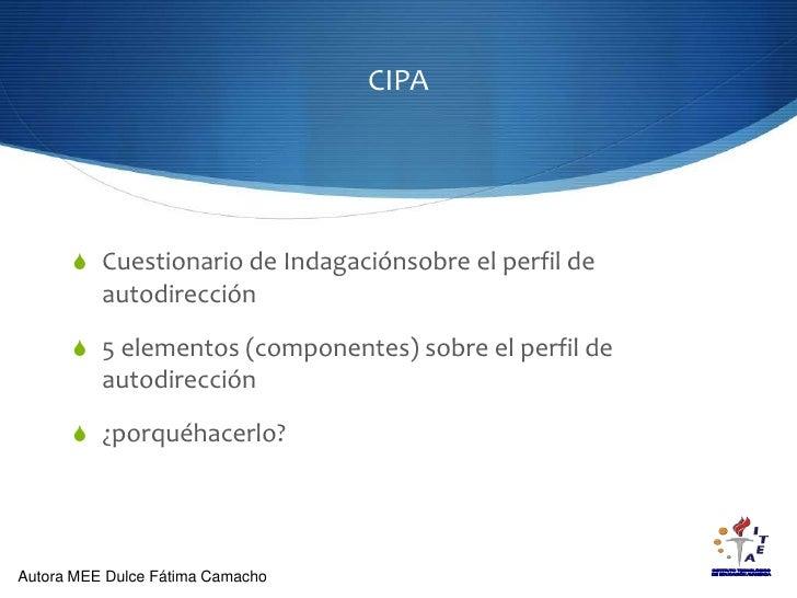 CIPA<br />Cuestionario de Indagaciónsobre el perfil de autodirección<br />5 elementos (componentes) sobre el perfil de aut...