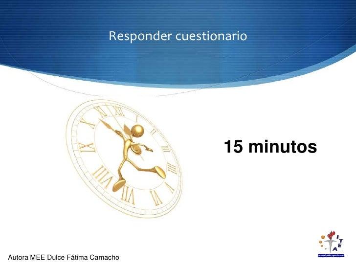Responder cuestionario<br />15 minutos<br />