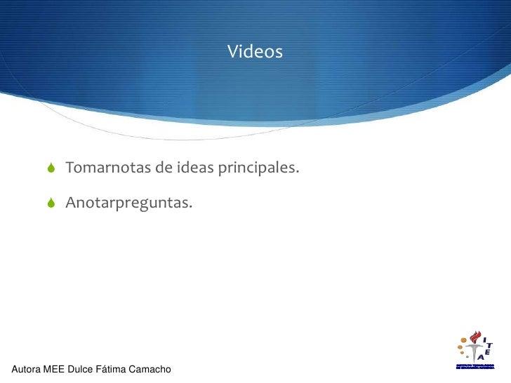 Videos<br />Tomarnotas de ideas principales.<br />Anotarpreguntas.<br />