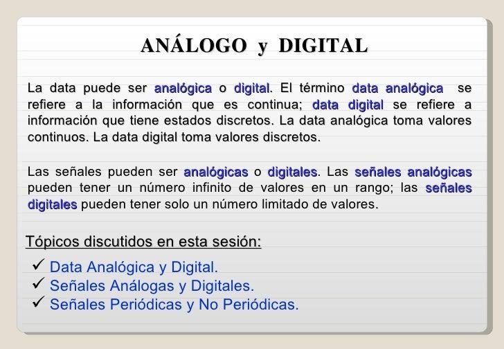 La data puede ser  analógica  o  digital . El término  data analógica  se refiere a la información que es continua;  data ...