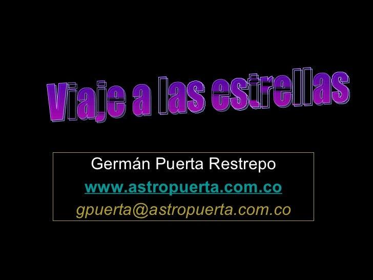 Germ án Puerta Restrepo www. astropuerta .com.co [email_address] Viaje a las estrellas