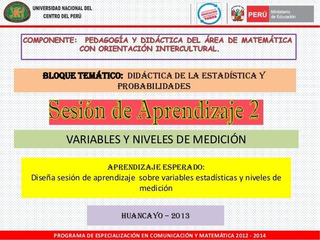 BLOQUE TEMÁTICO: DIDÁCTICA DE LA ESTADÍSTICA Y PROBABILIDADES  VARIABLES Y NIVELES DE MEDICIÓN Aprendizaje esperado:  Dise...