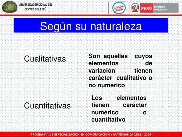 Según su naturaleza Cualitativas  Cuantitativas  Son aquellas cuyos elementos de variación tienen carácter cualitativo o n...
