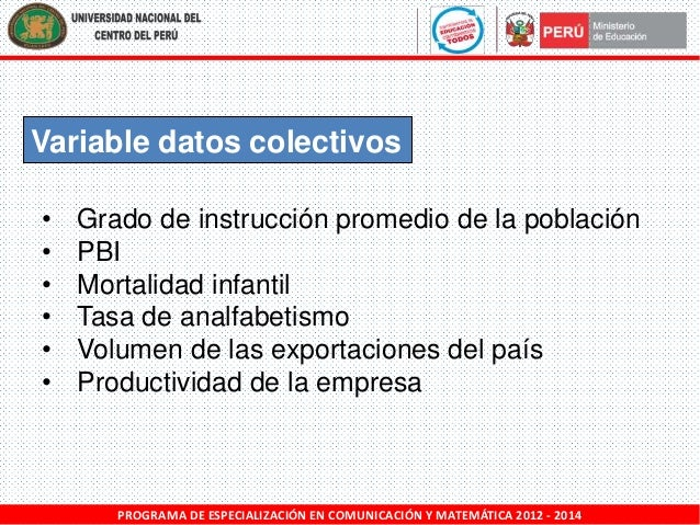 Variable datos colectivos • • • • • •  Grado de instrucción promedio de la población PBI Mortalidad infantil Tasa de analf...