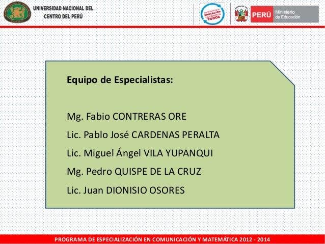 Equipo de Especialistas: Mg. Fabio CONTRERAS ORE Lic. Pablo José CARDENAS PERALTA  Lic. Miguel Ángel VILA YUPANQUI Mg. Ped...