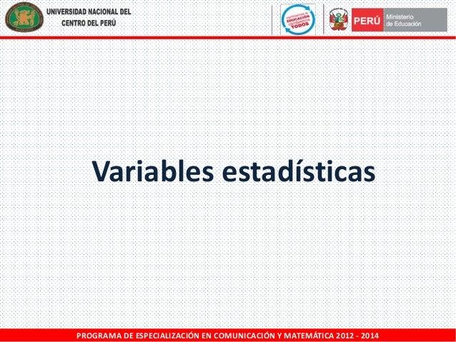 Variables estadísticas  PROGRAMA DE ESPECIALIZACIÓN EN COMUNICACIÓN Y MATEMÁTICA 2012 - 2014