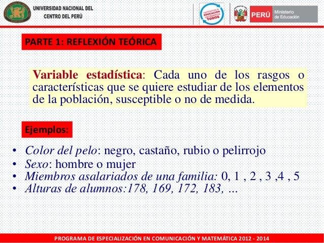 PARTE 1: REFLEXIÓN TEÓRICA  Variable estadística: Cada uno de los rasgos o características que se quiere estudiar de los e...