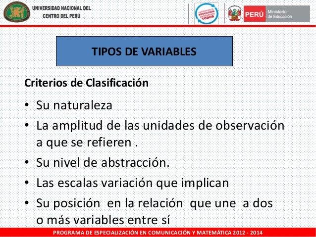 TIPOS DE VARIABLES Criterios de Clasificación  • Su naturaleza • La amplitud de las unidades de observación a que se refie...