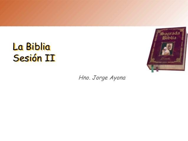 La Biblia Sesión II La Biblia Sesión II Hno. Jorge Ayona
