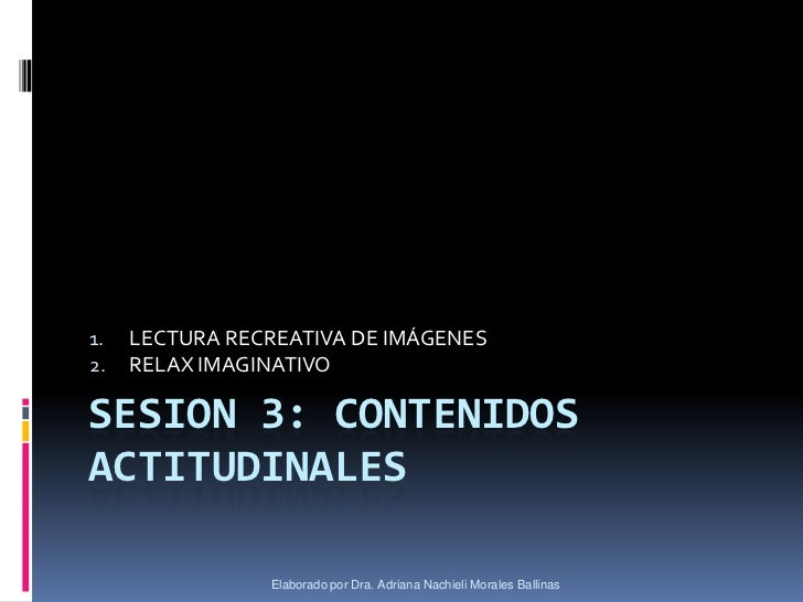 1.   LECTURA RECREATIVA DE IMÁGENES2.   RELAX IMAGINATIVOSESION 3: CONTENIDOSACTITUDINALES                Elaborado por Dr...