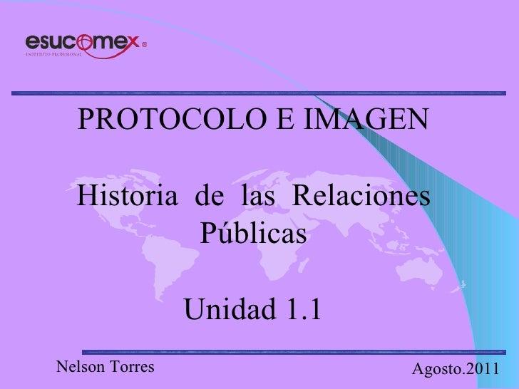 PROTOCOLO E IMAGEN Historia  de  las  Relaciones Públicas Unidad 1.1 Nelson Torres Agosto.2011