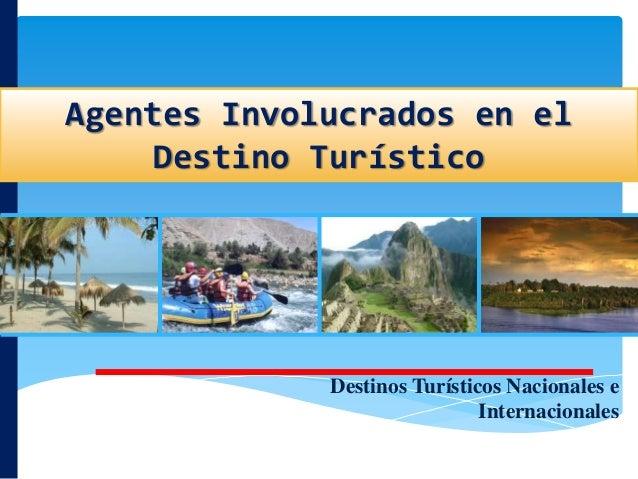 Agentes Involucrados en el Destino Turístico Destinos Turísticos Nacionales e Internacionales