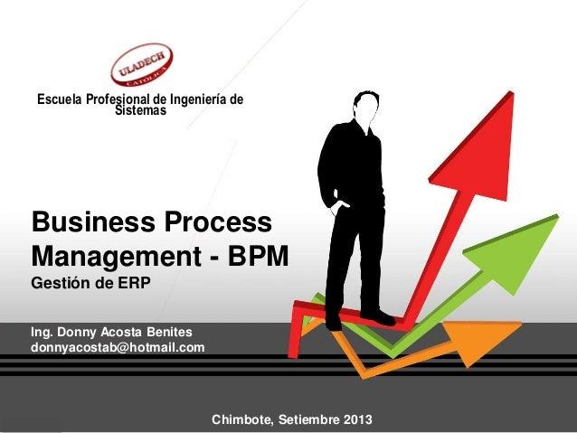 Escuela Profesional de Ingeniería de Sistemas  Business Process Management - BPM Gestión de ERP Ing. Donny Acosta Benites ...