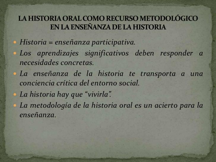 Historia = enseñanza participativa.<br />Los aprendizajes significativos deben responder a necesidades concretas.<br />La ...