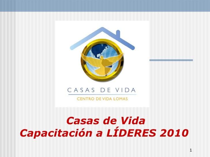 1<br /> Casas de VidaCapacitación a LÍDERES 2010<br />