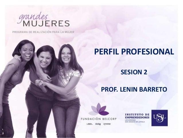 PERFIL PROFESIONAL  SESION 2  PROF. LENIN BARRETO