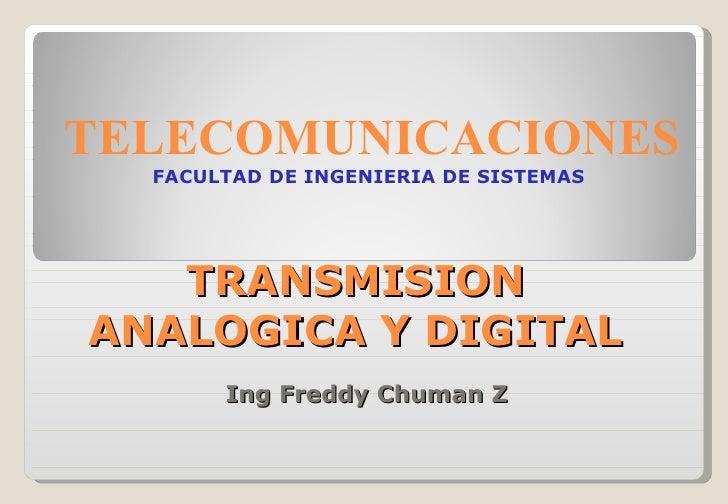 TRANSMISION ANALOGICA Y DIGITAL Ing Freddy Chuman Z TELECOMUNICACIONES FACULTAD DE INGENIERIA DE SISTEMAS