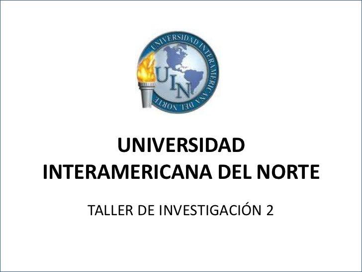 UNIVERSIDAD INTERAMERICANA DEL NORTE<br />TALLER DE INVESTIGACIÓN 2<br />
