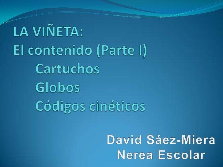 PARTES DE LA VIÑETA: CONTINENTE: Formado por línea, forma, tamaño CONTENIDO: Formado por globos, cartuchos, códigos ciné...