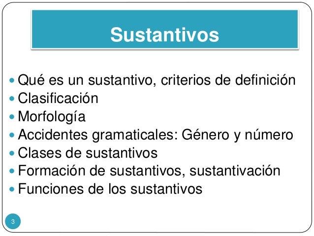 Sustantivos  Qué es un sustantivo, criterios de definición  Clasificación  Morfología  Accidentes gramaticales: Género...