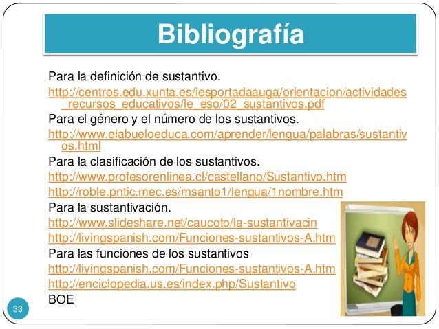 Bibliografía Para la definición de sustantivo. http://centros.edu.xunta.es/iesportadaauga/orientacion/actividades _recurso...