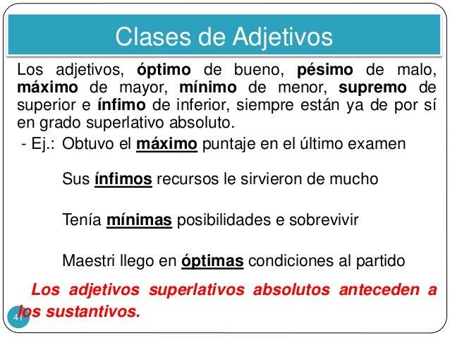 Clases de Adjetivos 41 Los adjetivos, óptimo de bueno, pésimo de malo, máximo de mayor, mínimo de menor, supremo de superi...