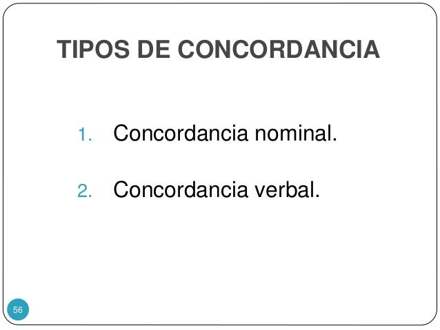 TIPOS DE CONCORDANCIA 1. Concordancia nominal. 2. Concordancia verbal. 56